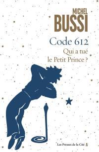 Code 612 : qui a tué le Petit Prince ?
