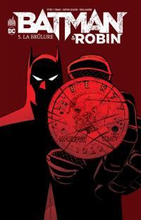 Batman & Robin. Volume 5, La brûlure