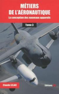 Métiers de l'aéronautique. Volume 3, La conception des nouveaux appareils
