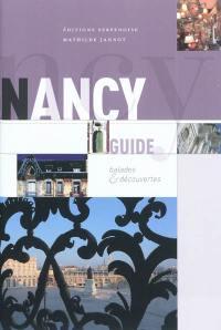 Nancy : guide : balades & découvertes