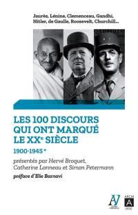 Les 100 discours qui ont marqué le XXe siècle. Volume 1, 1900-1945