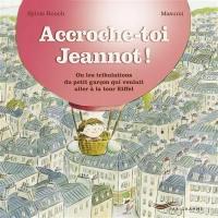 Accroche-toi Jeannot ! ou Les tribulations du petit garçon qui voulait aller à la tour Eiffel