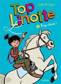 Top Linotte. Volume 3, Trop classe !