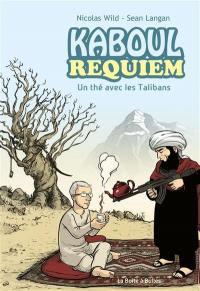 Kaboul disco. Kaboul requiem : un thé avec les talibans