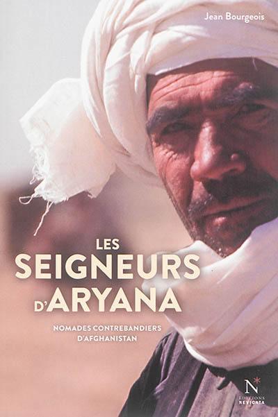Les seigneurs d'Aryana : nomades contrebandiers d'Afghanistan