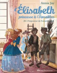 Elisabeth, princesse à Versailles. Vol. 20. L'imposteur de Fontainebleau