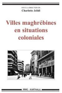 Villes maghrébines en situations coloniales