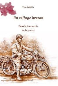 Un village breton. Volume 2, Dans la tourmente de la guerre