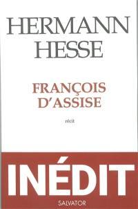 François d'Assise. Suivi de François d'Assise et Hermann Hesse
