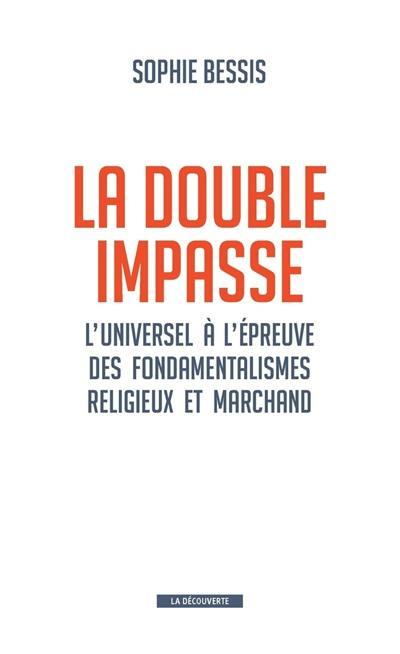 La double impasse : l'universel à l'épreuve des fondamentalismes religieux et marchand