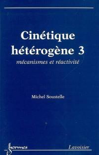 Cinétique hétérogène. Volume 3, Mécanismes et réactivité