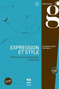 Expression et style : perfectionner son expression en français, B2-C2 : corrigés intégrés