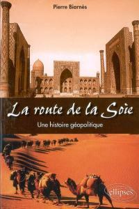 La route de la soie : une histoire géopolitique