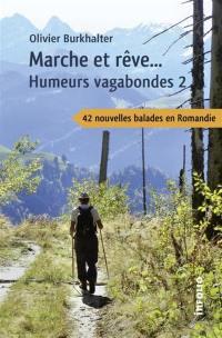 Humeurs vagabondes. Volume 2, Marche et rêve...