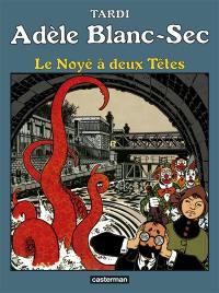 Adèle Blanc-Sec. Volume 6, Le noyé à deux têtes