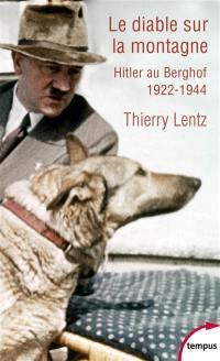 Le diable sur la montagne : Hitler au Berghof, 1922-1944 : excursion historique