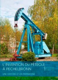 L'invention du pétrole à Pechelbronn