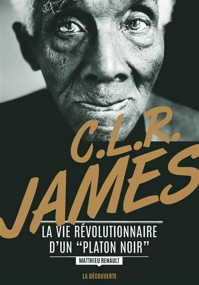 C.L.R. James : la vie révolutionnaire d'un Platon noir