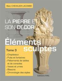 La pierre et son décor. Volume 3, Eléments sculptés