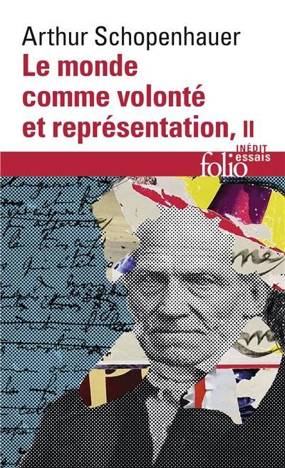 Le monde comme volonté et représentation. Volume 2,