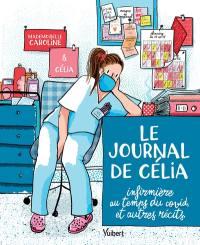 Le journal de Célia, infirmière au temps du Covid : et autres récits