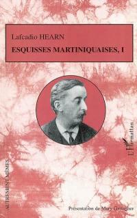 Esquisses martiniquaises. Volume 1,