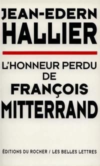 L'honneur perdu de François Mitterrand. Vol. 1