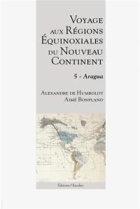 Voyage aux régions équinoxiales du nouveau continent. Volume 5, Aragua