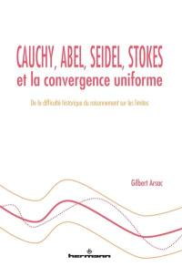 Cauchy, Abel, Seidel, Stokes et la convergence uniforme