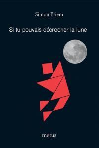 Si tu pouvais décrocher la lune