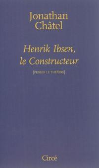 Henrik Ibsen, le constructeur : de Une maison de poupée à Quand nous nous réveillons d'entre les morts