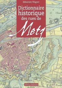 Dictionnaire historique des rues de Metz