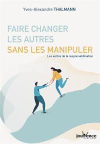 Faire changer les autres sans les manipuler