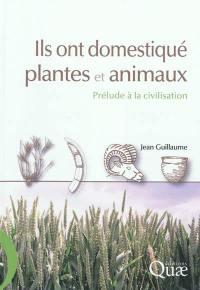 Ils ont domestiqué plantes et animaux