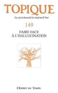 Topique. n° 149, Faire face à l'hallucination