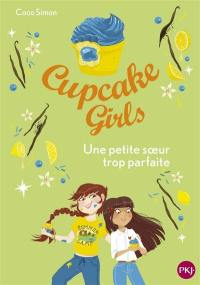 Cupcake girls. Volume 21, Une petite soeur trop parfaite