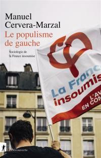 Le populisme de gauche : sociologie de la France insoumise