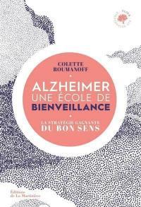 Alzheimer : une école de bienveillance : la stratégie gagnante du bon sens