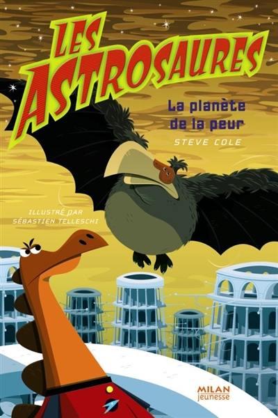 Les Astrosaures. Volume 5, La planète de la peur
