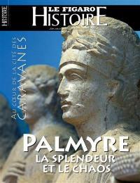Le Figaro histoire. n° 50, Palmyre, la splendeur et le chaos