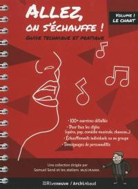 Allez, on s'échauffe !. Volume 1, Le chant