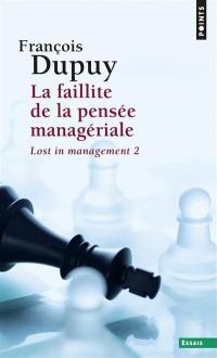 Lost in management. Volume 2, La faillite de la pensée managériale
