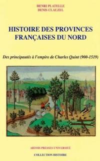 Histoire des provinces françaises du Nord. Volume 2, Des principautés à l'Empire de Charles Quint (900-1519)