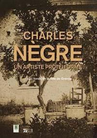 Charles Nègre, un artiste protéiforme