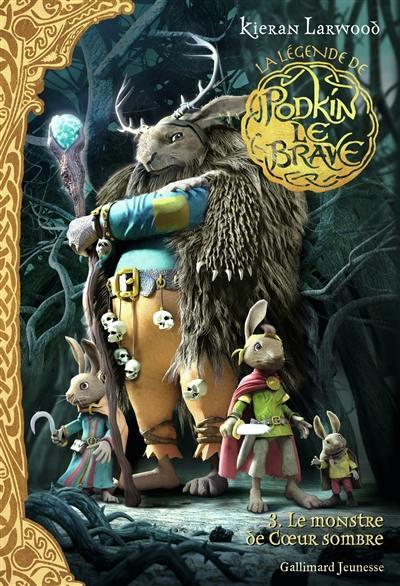 La légende de Podkin le brave. Volume 3, Le monstre de Coeur Sombre