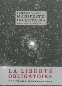 Manifeste incertain. Volume 4, La liberté obligatoire, Gobineau l'irrécupérable