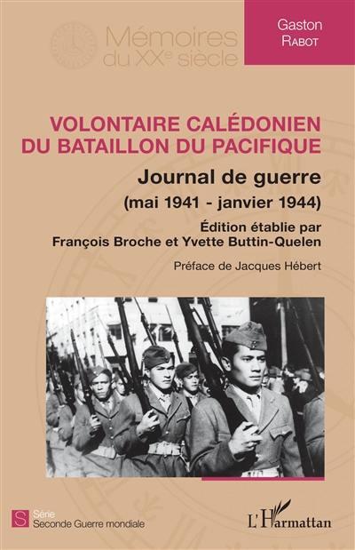 Volontaire calédonien du Bataillon du Pacifique : journal de guerre : mai 1941-janvier 1944