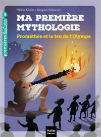 Ma première mythologie. Volume 17, Prométhée et le feu de l'Olympe