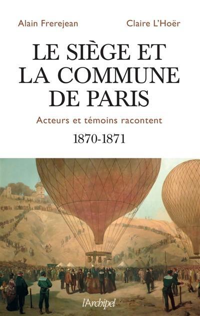 Le siège et la Commune de Paris : acteurs et témoins racontent : 1870-1871