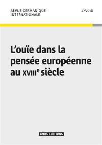 Revue germanique internationale. n° 27, L'ouïe dans la pensée européenne au XVIIIe siècle